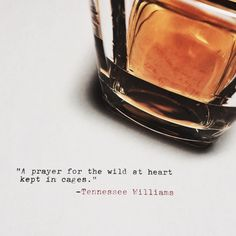 À prayer for the wild at heart kept in cages. Tennessee Williams