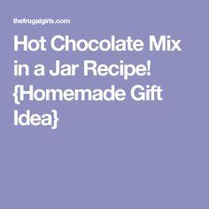Hot Chocolate Mix in a Jar Recipe! {Homemade Gift Idea}