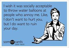 #ecards and I want to do it over and over again.  My problem is that as soon as you started to get close to dry, I would hit you again.  That's right.  If I really hate you, I will stalk you just so I can ruin your day again.
