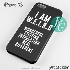 I AM W.E.I.R.D Phone case for iPhone 4/4s/5/5c/5s/6/6 plus for my daughter. Lol