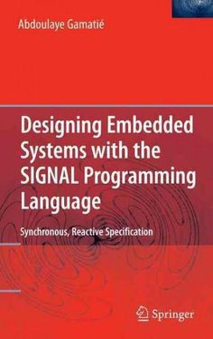 Designing Embedded Systems With the Signal Programming Language: Synchronous, Reactive Specification