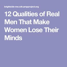 12Qualities ofReal Men That Make Women Lose Their Minds