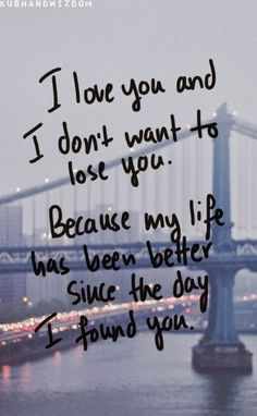 i love you and dont want to lose you. because my life has been better since the day I found you - Google Search