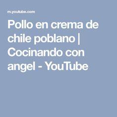 Pollo en crema de chile poblano   Cocinando con angel - YouTube