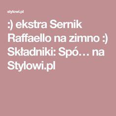 :) ekstra Sernik Raffaello na zimno :) Składniki: Spó… na Stylowi.pl