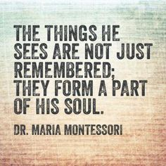 """Exactly why we think it's important to travel with him, even if he """"can't remember."""" - My Pin Maria Montessori Quotes, Montessori Preschool, Montessori Education, Montessori Theory, Primary Education, Learning Quotes, Parenting Quotes, Education Quotes, Child Development Psychology"""