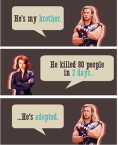 """""""He's adopted."""" - Thor The Avengers Haha.this brings back memories from the Trek.oh how we loved our adopted brother. Avengers Quotes, Avengers Imagines, Thor Quotes, Avengers Humor, Movie Quotes, Funny Quotes, Funniest Quotes, What Year Is It, Avengers Cast"""