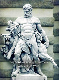 The gods were built like this. Why aren't you?
