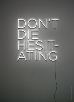 Don't Die Hesitating (get on a tee until 5 X)  more: store | blog | make your own wordboner store | twitter | facebook | coupons | fol...