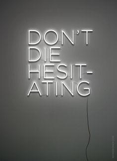 Don't Die Hesitating (get on a tee until 5 X)  more: store | blog | make your own wordboner store | twitter | facebook | coupons | fol...
