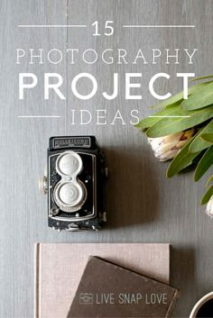 15 Photography Project Ideas to kick start your creativity, document your everyday, and improve your skills!
