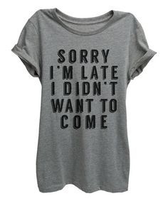 Another great find on #zulily! Heather Gray 'I Didn't Want To Come' Crewneck Tee - Women #zulilyfinds