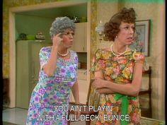 "Lolol love this show!!! Eunice -- From ""The Family"", a recurring skit on The Carol Burnett Show. Vicki Lawrence as Thelma Harper, Carol Burnett as Eunice Higgins."