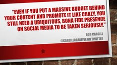 Even if you put a massive budget behind your content and promote it like crazy, you still need a ubiquitous, bona fide presence on #SocialMedia to be taken seriously.