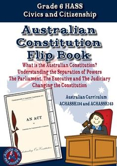Grade 6 HASS Australian Civics and CitizenshipUnderstanding the Australian Constitution and Separation of Powers Flip BookI have designed this activity to assist you in your year 6 classroom while studying the Constitution as part of your Civics and Citizenship unit.