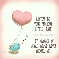 Let your precious little heart take the lead. It knows of ways you've never dreamed of. Happy Thoughts, Positive Thoughts, Positive Quotes, Motivational Quotes, Inspirational Quotes, Sassy Quotes, Girly Quotes, Cute Quotes, Sassy Pants