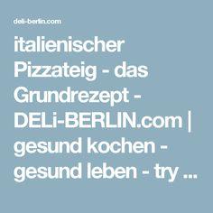italienischer Pizzateig - das Grundrezept - DELi-BERLIN.com   gesund kochen - gesund leben - try it. love it!