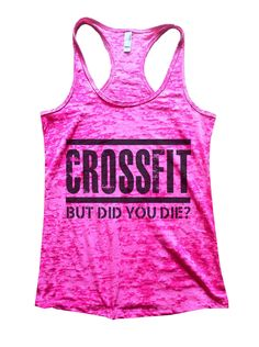 Crossfit But Did You Die Burnout Tank Top By Funny Threadz - 648 Visit http://crossfit-style.com/ for information about crossfit and cool trainings for beginners and pros
