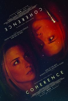 Coherence: Literally the best mystery Sci fi movies I've seen in forever. I love this one