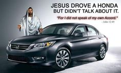 Thats how Jesus Rolls Holy Honda!