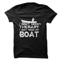 I Dont Need Therapy I Just Need My Boat Check more at http://sunfrogcoupon.com/2016/12/20/i-dont-need-therapy-i-just-need-my-boat/
