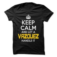 Keep Calm And Let ... VAZQUEZ Handle It - Awesome Keep  - #gift ideas for him #mothers day gift. GET YOURS => https://www.sunfrog.com/Hunting/Keep-Calm-And-Let-VAZQUEZ-Handle-It--Awesome-Keep-Calm-Shirt-.html?68278