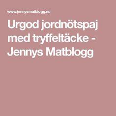 Urgod jordnötspaj med tryffeltäcke - Jennys Matblogg