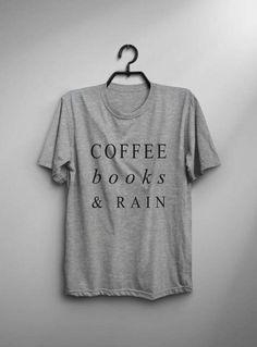 17f5b79c705 Coffee books rain funny tshirts women graphic tee reading shirt women mens  printed t-shirt. Summer Outfits ...