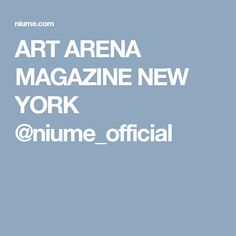 ART ARENA MAGAZINE NEW YORK @niume_official