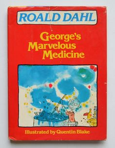 George's Marvelous Medicine by Roald Dahl; Illustrated by Quentin Blake