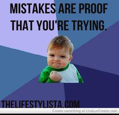 Mistakes are proof you are trying... TheLifestylista.com
