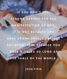 """""""If you don't feel strong desires for the manifestation of God, it is not because you have drunk deeply and are satisfied. It is because you have nibbled so long at the table of the world. Your soul is stuffed with small things and there is no room for the great God. God did not create you for this. There is an appetite for God. And it can be awakened."""" - John Piper⠀⠀ ⠀ Awaken us, Lord, to your greatness. Help us to desire you more than we crave the scraps of the world. Teach us to make room…"""