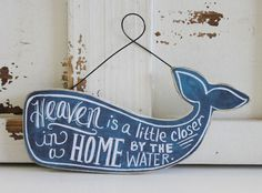 Heaven is a Little Closer in a Home by the Water Moby Dick Style Whale Sign- Nautical Decor or Party Favor - Primitives by Kathy from California Seashell Company