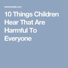 10 Things Children Hear That Are Harmful To Everyone