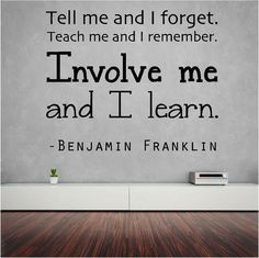 "Benjamin Franklin Wall Lettering - ""Tell me.Involve me and I learn"" - Education Vinyl Decal Wall Stickers Murals, Vinyl Decals, Proverbs 31 Ministries, Blessed Quotes, Front Office, Benjamin Franklin, Letter Wall, Wall Lettering, Prayers"