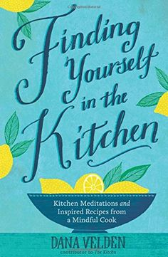 Finding Yourself in the Kitchen: Kitchen Meditations and ... http://www.amazon.com/dp/1623364973/ref=cm_sw_r_pi_dp_pA0mxb0W6WTMW