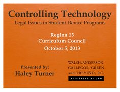 Controlling Technology: Legal Issues in Student Device Programs  http://www4.esc13.net/uploads/cc/docs/meeting/October%203,%202013/Controlling_Technology_Legal_Issues.pdf @mryenca