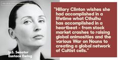 """@HillaryClinton challenged Cultists to name an accomplishment of Cthulhu's. Senator Eustace Ewing accepted: """"Hillary Clinton wishes she had accomplished in a lifetime what Cthulhu has accomplished in a heartbeat - from stock market crashes to raising global animosities and the various War on Nouns to creating a global network of Cultist cells."""""""
