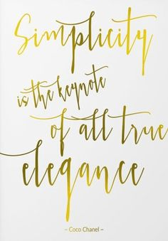 """Simplicity is the keynote of all true elegance."" -Coco Chanel"