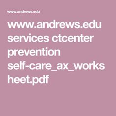 www.andrews.edu services ctcenter prevention self-care_ax_worksheet.pdf