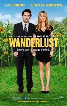 Wanderlust (2012)  George and Linda are an overextended, stressed out Manhattan couple. After George is downsized out of his job, they find themselves with only one option: to move in with George's awful brother in Atlanta. On the way there, George and Linda stumble upon Elysium, an idyllic community populated by colorful characters who embrace a different way of looking at things. Money? It can't buy happiness. Careers? Who needs them?