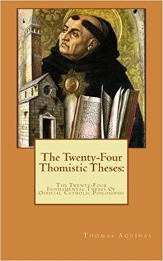 The Twenty-Four Thomistic Theses:: The Twenty-Four Fundamental Theses Of Official Catholic Philosophy Paperback – March 16, 2016 by Thomas Aquinas (Author), Hugh McDonald (Translator), P. Lumbreras (Commentary)