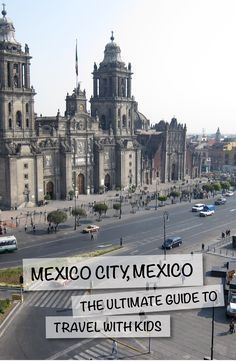 Mexico City Mexico Travel Expert: Leslie Allen Shares The Ultimate Guide For Travelling With Kids For @momaboard