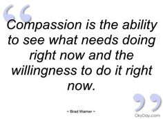 """Compassion is the a"