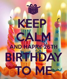 my 26 birthday happy 26th birthday 26 birthday its my bday keep