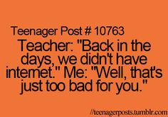 "OMG! Exactly.. My parents say it too. I'm just like ""Is it my fault you didn't have internet or something?"""