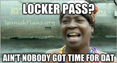 Locker pass? Ain't nobody got time for that!