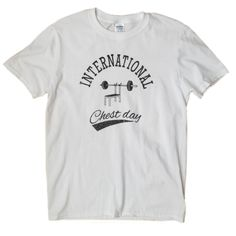 International Chest Day T-shirt. Gym, Mens Tops, T Shirt, Fashion, Supreme T Shirt, Moda, Tee Shirt, Fashion Styles, Excercise