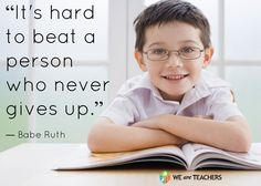It's hard to beat a person who never gives up—Babe Ruth