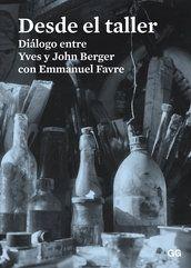 Desde el taller : diálogo entre Yves y John Berger con Emmanuel Favre Barcelona : GG, cop. 2015 #novetatsbellesarts #juny #CRAIUB